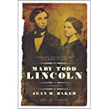 Mary Todd Lincoln: A Biography ~ Jean H. Baker