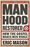Manhood Restored: How the Gospel Makes Men Whole (1433679949) by Mason, Eric