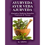 Ayurveda, Ayur Veda, Ajurveda - Alternative Medicine Remedies, Treatments & Therapy (The Honest-to-God Series)