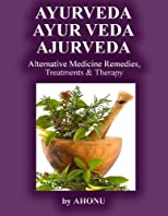 Ayurveda, Ayur Veda, Ajurveda - Alternative Medicine Remedies, Treatments &amp; Therapy