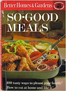 Better Homes And Gardens So Good Meals Creative Cooking