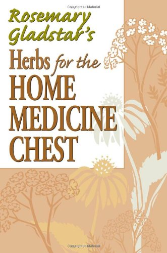 Rosemary Gladstar's Herbs for the Home Medicine Chest (Rosemary Gladstar's Herbal Remedies)