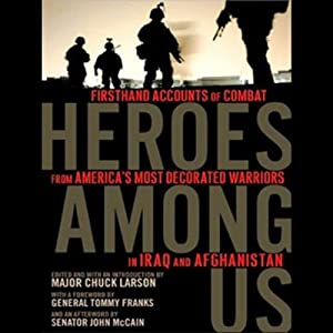 Heroes Among Us: Firsthand Accounts of Combat from America's Most Decorated Warriors in Iraq and Afghanistan | [Chuck Larson]