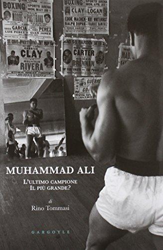 Muhammad Ali. L'ultimo campione, il più grande?