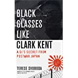 Black Glasses Like Clark Kent: A GI's Secret from Postwar Japan ~ Terese Svoboda