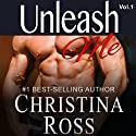 Unleash Me: Unleash Me Series, Volume 1 Audiobook by Christina Ross Narrated by Reba Buhr