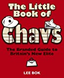 img - for The Little Book of Chavs: The Branded Guide to Britain's New Elite book / textbook / text book