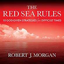 The Red Sea Rules: 10 God-Given Strategies for Difficult Times (       UNABRIDGED) by Robert J. Morgan Narrated by Gary Galone