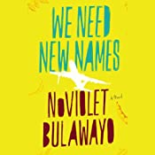 We Need New Names: A Novel | [NoViolet Bulawayo]