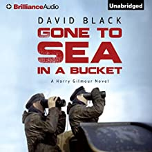 Gone to Sea in a Bucket: A Harry Gilmour Novel, Book 1 (       UNABRIDGED) by David Black Narrated by James Langton
