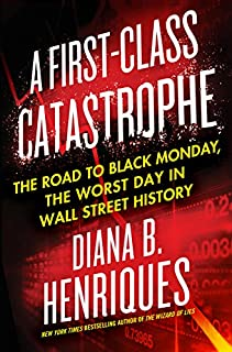 Book Cover: A First-Class Catastrophe: The Road to Black Monday, the Worst Day in Wall Street History