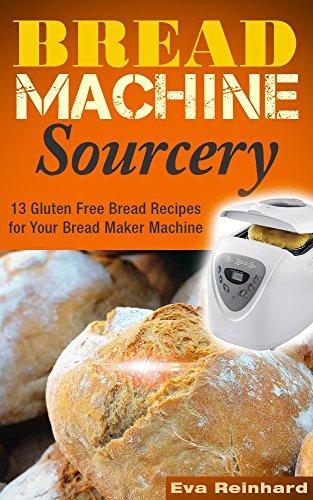 Bread Machine Sourcery: 13 Gluten Free Bread Recipes for Your Bread Maker Machine (Baking, Grain-Free, Wheat-Free, Sourdough Baking, Paleo Baking) (Bread Machine Cookbook Free compare prices)