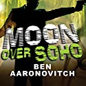 Moon Over Soho: Peter Grant, Book 2 (       UNABRIDGED) by Ben Aaronovitch Narrated by Kobna Holdbrook-Smith