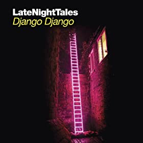 Late Night Tales - Django Django