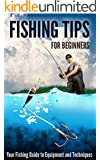 Fishing Tips for Beginners: Your Fishing Guide to Equipment and Techniques (English Edition)