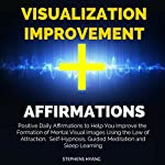 Visualization Improvement Affirmations: Positive Daily Affirmations to Help You Improve the Formation of Mental Visual Images Using the Law of Attraction, Self-Hypnosis, Guided Meditation | Stephens Hyang