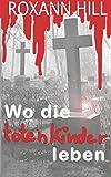 Wo die toten Kinder leben: Der erste Fall für Steinbach und Wagner