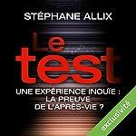 Le Test : Une enquête inouïe - la preuve de l'après-vie ? | Stéphane Allix