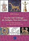 Drache und Schlange - die heiligen Tiere der Göttin: Eine Wieder-Aneignung ursprünglicher weiblicher Symbole
