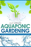 img - for Aquaponic Gardening: The Secret Beginners Guide to Building a Beautiful Backyard Aquaponic Garden Oasis (Aquaponic Gardening for Beginners - How to Set Up and Run Your Aquaponic Garden) book / textbook / text book