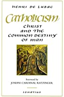 Catholicism: Christ and the Common Destiny of Man