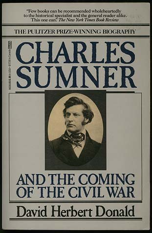 Charles Sumner and the Coming of the Civil War, Donald, David Herbert