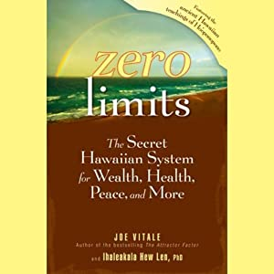 Zero Limits: The Secret Hawaiian System for Wealth, Health, Peace, and More | [Joe Vitale, Ihaleakala Hew Len]