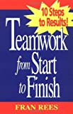 img - for Teamwork from Start to Finish: 10 Steps to Results: 1st (First) Edition book / textbook / text book