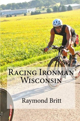 Racing Ironman Wisconsin: Everything You Need to Know