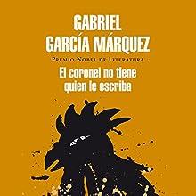 El coronel no tiene quien le escriba [No One Writes to the Colonel] | Livre audio Auteur(s) : Gabriel García Márquez Narrateur(s) : Diego Trujillo