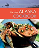 The New Alaska Cookbook, 2nd Edition: Recipes from the Last Frontiers Best Chefs