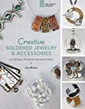 Creative Soldered Jewelry & Accessories: 20+ Earrings, Necklaces, Bracelets & More (Lark Jewelry & Beading)