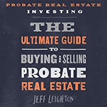 Probate Real Estate Investing: The Ultimate Guide to Buying and Selling Probate Real Estate Audiobook by Jeff Leighton Narrated by Adam Grupper