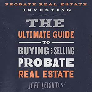 Probate Real Estate Investing: The Ultimate Guide to Buying and Selling Probate Real Estate Hörbuch von Jeff Leighton Gesprochen von: Adam Grupper