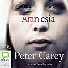 Amnesia (       UNABRIDGED) by Peter Carey Narrated by Colin Friels