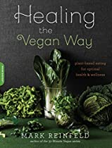 Healing The Vegan Way: Plant-based Eating For Optimal Health And Wellness