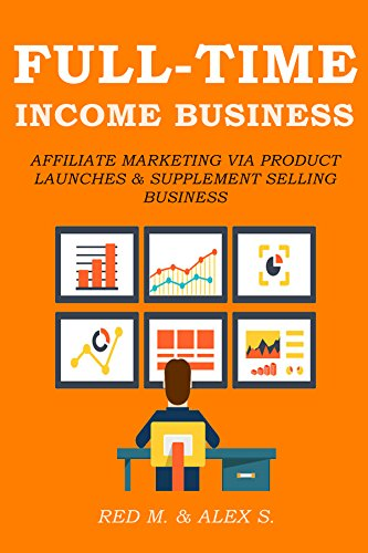 FULL TIME INCOME BIZ BUNDLE (3 in 1): AFFILIATE MARKETING VIA PRODUCT LAUNCHES & SUPPLEMENT SELLING BUSINESS PDF