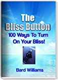 The Bliss Button: 100 Ways to Turn On Your Bliss!