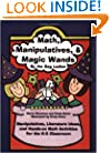 Math, Manipulatives, & Magic Wands: Manipulatives, Literature Ideas, and Hands-on Math Activities for the K-5 Classroom (Maupin House)