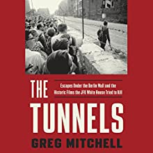 The Tunnels: Escapes Under the Berlin Wall and the Historic Films the JFK White House Tried to Kill Audiobook by Greg Mitchell Narrated by John Lee