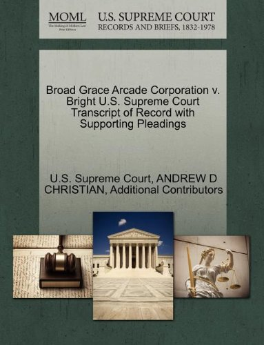 Broad Grace Arcade Corporation v. Bright U.S. Supreme Court Transcript of Record with Supporting Pleadings