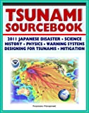 img - for 2011 Tsunami Sourcebook: Japanese Disaster, Science and Survival Guides, History, Physics, Detection and Forecasting, Warning Systems, Designing for Tsunamis, Hazard Mitigation Programs book / textbook / text book