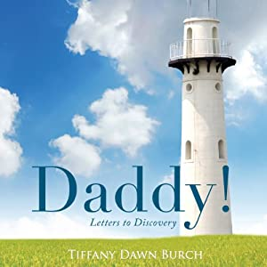 Daddy!: Letters to Discovery | [Tiffany Dawn Burch]
