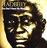 echange, troc Leadbelly - You Don'T Know My Mind