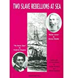 "Two Slave Rebellions at Sea: ""The Heroic Slave"" by Frederick Douglass and ""Benito Cereno"" by Herman Melville (Paperback) - Common"