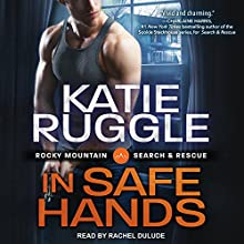 In Safe Hands: Search and Rescue Series, Book 4 Audiobook by Katie Ruggle Narrated by Rachel Dulude