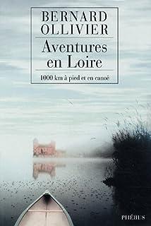 Aventures en Loire : 1000 km à pied et en canoë, Ollivier, Bernard