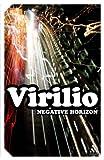 Negative Horizon: An Essay in Dromoscopy (Continuum Impacts) (1847063063) by Virilio, Paul