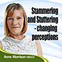 Stammering and Stuttering: Changing Perceptions  by Anne Morrison Narrated by Anne Morrison