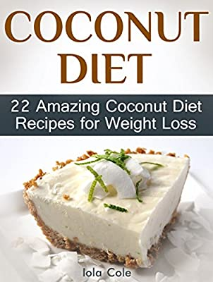 Coconut Diet: 22 Amazing Coconut Diet Recipes for Weight Loss (coconut Diet, the coconut diet, coconut oil diet)